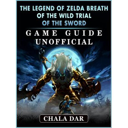 The Legend of Zelda Breath of The Wild Trial of the Sword Game Guide Unofficial -