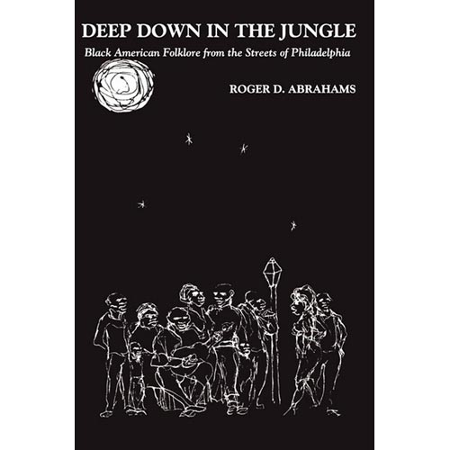 Deep Down in the Jungle: Negro Narrative Folklore from the Streets of Philadelphia