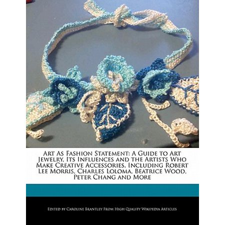 Art as Fashion Statement : A Guide to Art Jewelry, Its Influences and the Artists Who Make Creative Accessories, Including Robert Lee Morris, Charles Loloma, Beatrice Wood, Peter Chang and (Robert Lee Morris Designs)