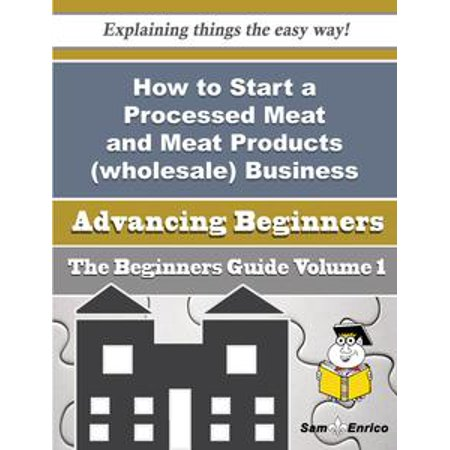 How to Start a Processed Meat and Meat Products (wholesale) Business (Beginners Guide) - eBook - Valentines Wholesale Products