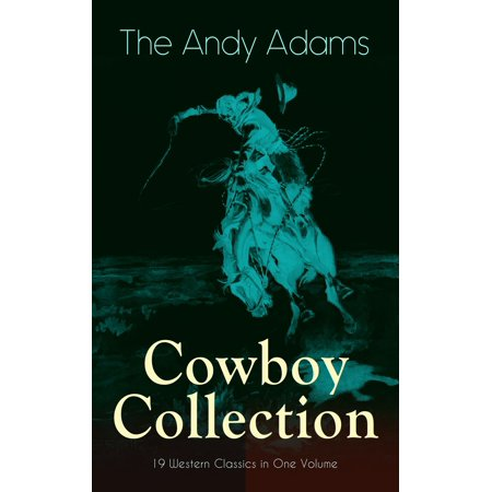 The Andy Adams Cowboy Collection – 19 Western Classics in One Volume -