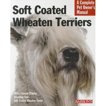 Soft Coated Wheaten Terriers : Everything about Selection, Care, Nutrition, Behavior, and Training