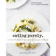 Eating Purely : More Than 100 All-Natural, Organic, Gluten-Free Recipes for a Healthy Life