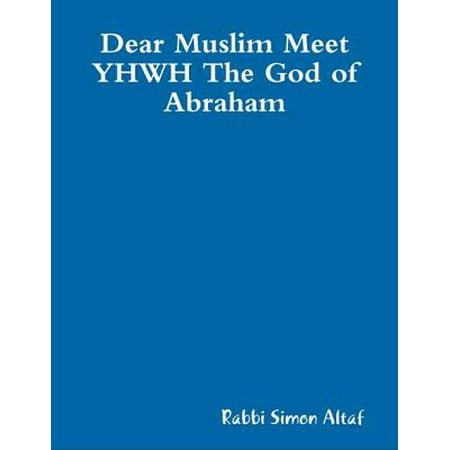 Dear Muslim Meet YHWH The God of Abraham (EBOOK) - eBook