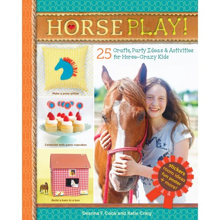 Horse Play! : 25 Crafts, Party Ideas & Activities for Horse-Crazy Kids