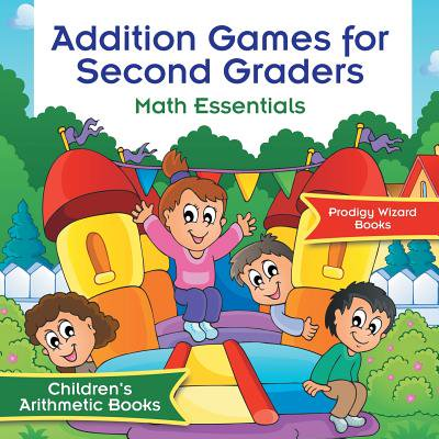 Addition Games for Second Graders Math Essentials Children's Arithmetic Books