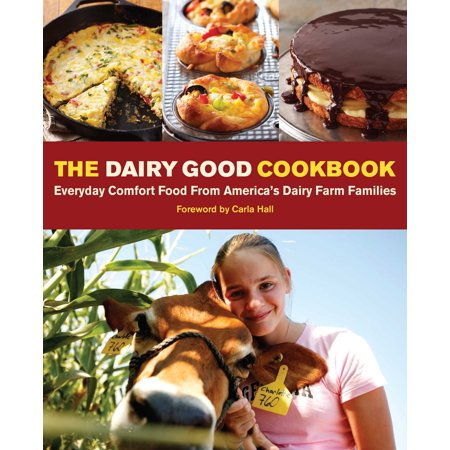 The Dairy Good Cookbook : Everyday Comfort Food from America's Dairy Farm (List Of Largest Dairy Farms In The Us)
