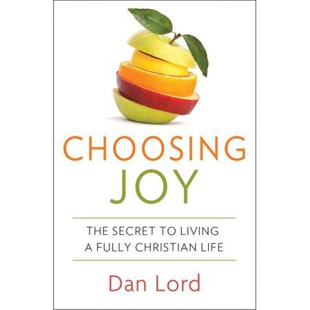 Choosing Joy: The Secret to Livng a Fully Christian Life (Paperback) Choosing Joy: The Secret to Livng a Fully Christian Life