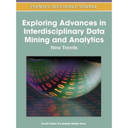 Exploring Advances In Interdisciplinary Data Mining And Analytics  New Trends