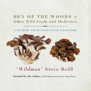 Hen of the Woods & Other Wild Foods and Medicines - Audiobook