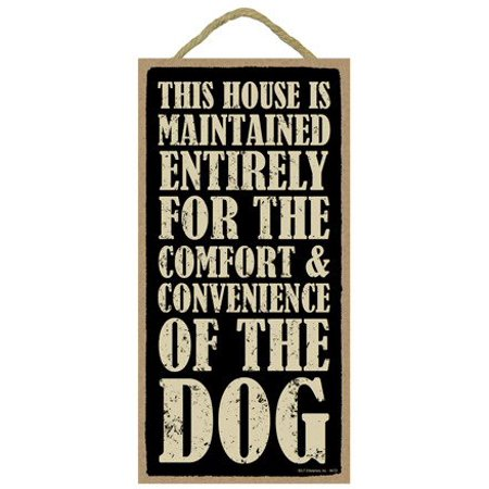 SJT This House Is Maintained Entirely for the Comfort & Convenience of the Dog Wood Sign Plaque Home Decor (5
