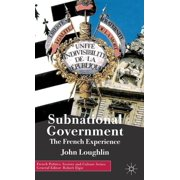 French Politics, Society and Culture: Subnational Government: The French Experience (Hardcover)