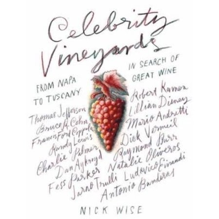 Celebrity Vineyards  From Napa To Tuscany In Search Of Great Wine
