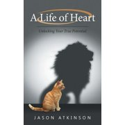 A Life of Heart : Unlocking Your True Potential
