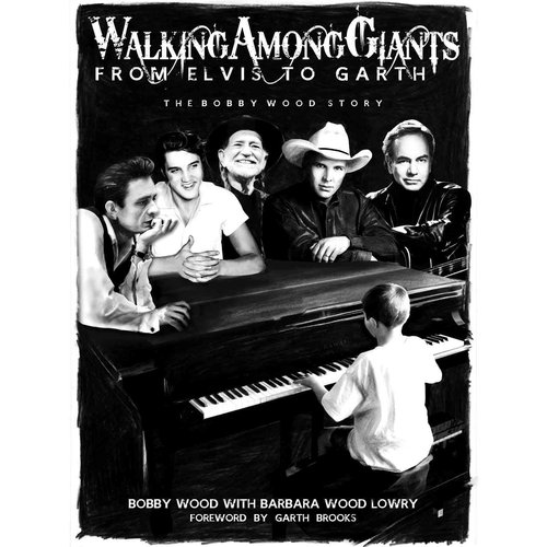 Walking Among Giants: From Elvis to Garth: The Bobby Wood Story