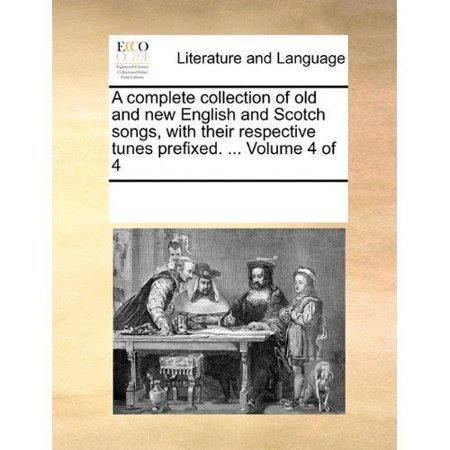 (A Complete Collection of Old and New English and Scotch Songs, with Their Respective Tunes Prefixed. ... Volume 4 of 4)