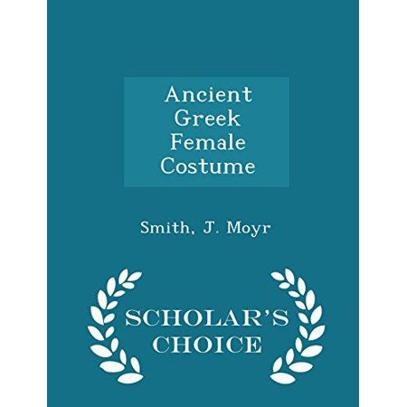 Ancient Greek Female Costume - Scholar's Choice Edition