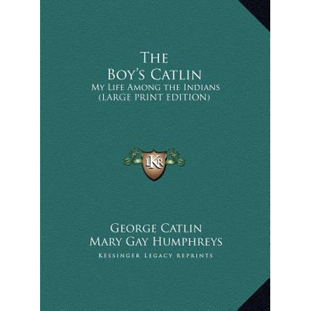 The Boy's Catlin: My Life Among the Indians (Large Print Edition)