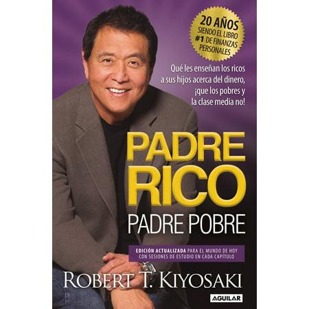 Padre Rico, Padre Pobre. Edición 20 aniversario: Qué les enseñan los ricos a sus  hijos acerca del dinero,¡que los pobres y la clase media no!/ Rich Dad Poor