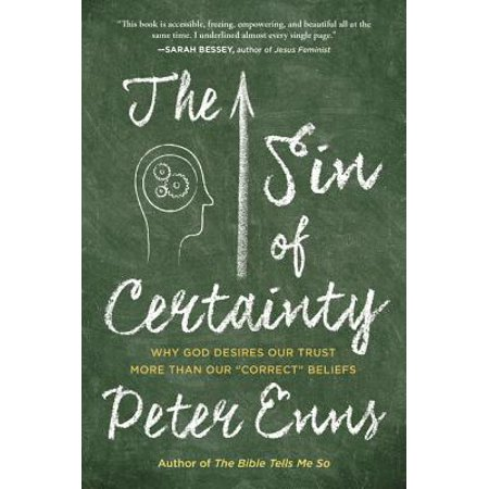 The Sin of Certainty : Why God Desires Our Trust More Than Our Correct