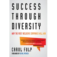 Success Through Diversity : Why the Most Inclusive Companies Will Win