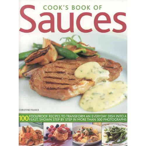 Cook's Book of Sauces : 100 Foolproof Recipes to Transform an Everyday Dish Into a Feast, Shown Step by Step in More Than 500 Photographs