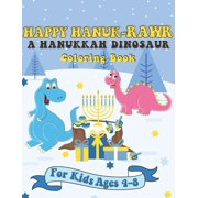 Happy Hanuk-rawr A Hanukkah Dinosaur Coloring Book : A Special Holiday Gift for Kids Ages 4-8 (Paperback)