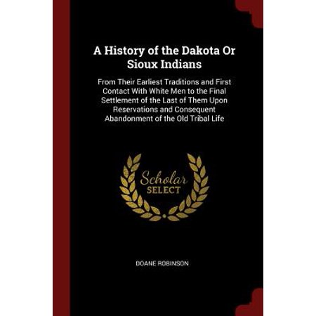 A History of the Dakota or Sioux Indians : From Their Earliest Traditions and First Contact with White Men to the Final Settlement of the Last of Them Upon Reservations - Old Traditions Of Halloween