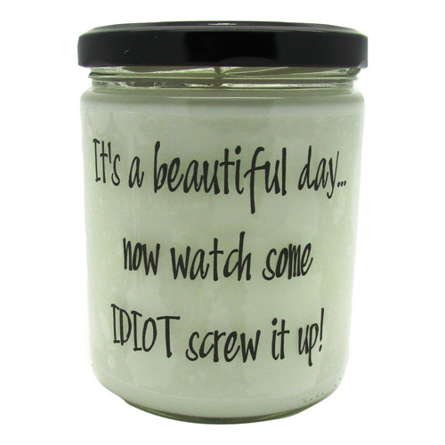 Star Hollow Candle Company It's A Beautiful Day...Now Watch Some Idiot Screw It Up! Pecan Sandies Jar