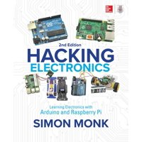 Hacking Electronics: Learning Electronics with Arduino and Raspberry Pi, Second Edition (Edition 2) (Paperback)
