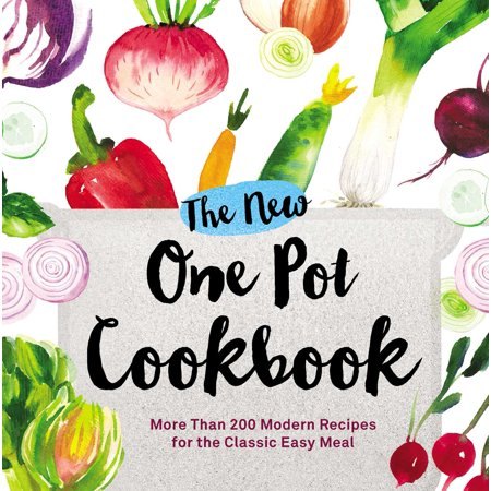 The New One Pot Cookbook : More Than 200 Modern Recipes for the Classic Easy