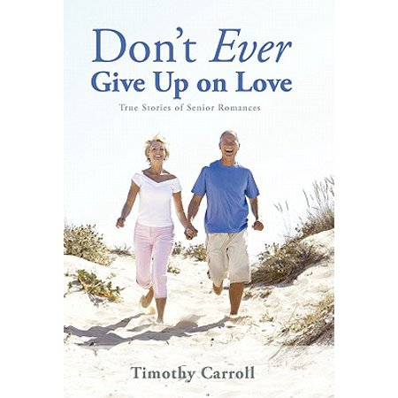 Don't Ever Give Up on Love : True Stories of Senior