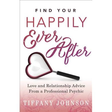 Find Your Happily Ever After : Love and Relationship Advice from a Professional
