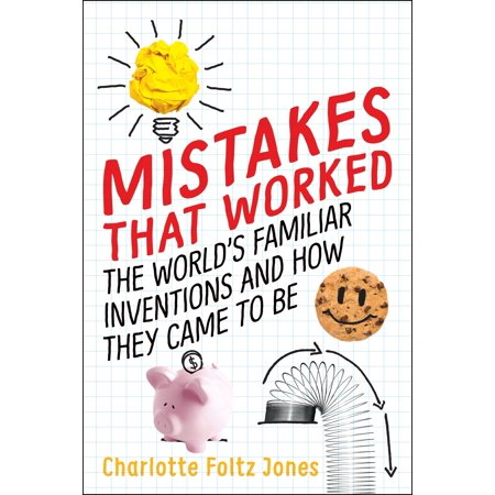 Mistakes That Worked : The World's Familiar Inventions and How They Came to - Children's Inventions