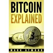 Bitcoin Explained: Become A Bitcoin Millionaire In 2018 - eBook