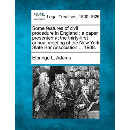 Some Features of Civil Procedure in England : A Paper Presented at the Thirty-First Annual Meeting of the New York State Bar Association ... (Types Of Meetings And Their Main Features)