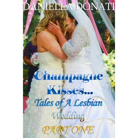 Champagne Kisses: Tales of A Lesbian Wedding: Part One - (Friends The One With The Lesbian Wedding)