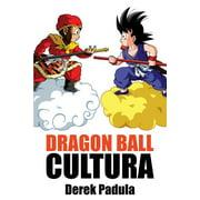 Dragon Ball Cultura: Dragon Ball Cultura Volumen 1: Origen (Paperback)