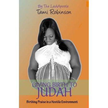 Giving Birth To Judah  Birthing Praise In A Hostile Environment