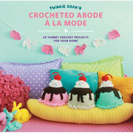 Twinkie Chan's Crocheted Abode a la Mode : 20 Yummy Crochet Projects for Your (La Mode Server)