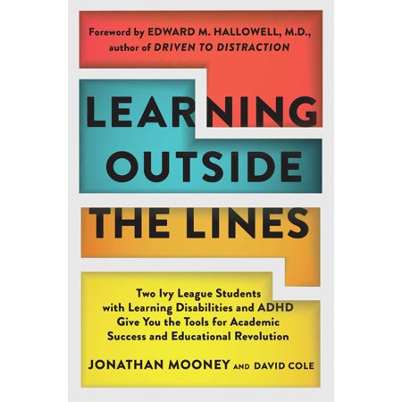 Learning Outside The Lines : Two Ivy League Students With Learning Disabilities And Adhd Give You The Tools