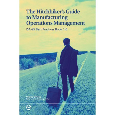 The Hitchhiker's Guide to Manufacturing Operations Management: ISA-95 Best Practices Book 1.0 -