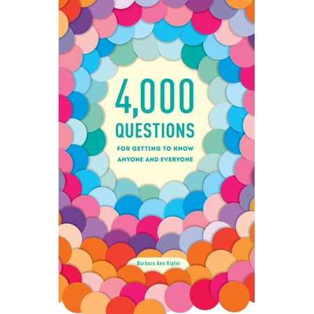 4,000 Questions for Getting to Know Anyone and Everyone, 2nd (Good Questions To Get To Know A Guy)