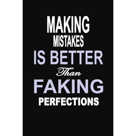 Making Mistakes is Better Than Faking Perfections: 100 Pages 6 X 9 Wide Ruled Line Paper Motivational Quote Notebook Journal