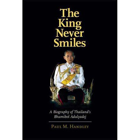 The King Never Smiles  A Biography Of Thailands Bhumibol Adulyadej