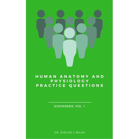Human Anatomy and Physiology Practice Questions: Disorders: Vol. 1 -