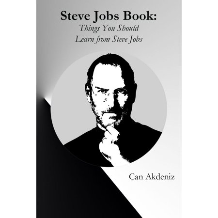 Steve Jobs Book: Things You Should Learn from Steve Jobs, The Titan of Technology (Best Business Books Book 26) -