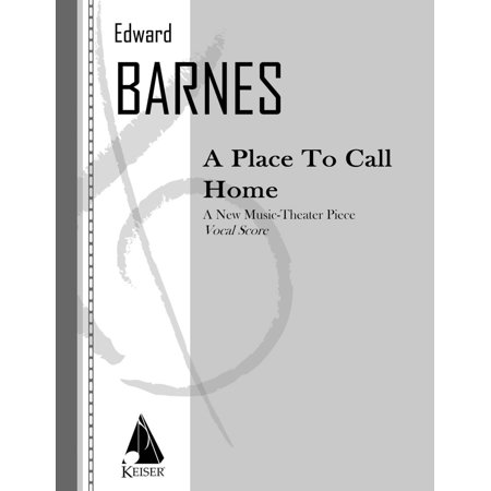 Lauren Keiser Music Publishing A Place To Call Home  Opera Vocal Score  Lkm Music Series  By Edward Barnes