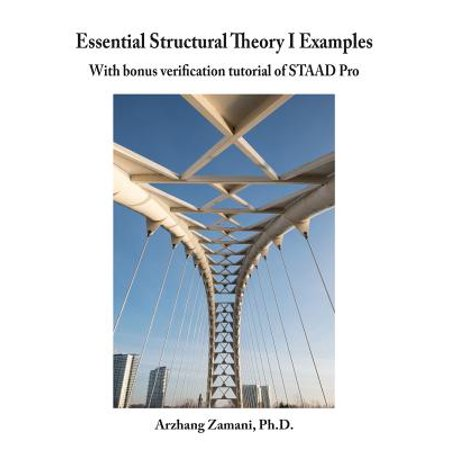 Essential Structural Theory I Examples : With Bonus Verification Tutorial  of Staad Pro