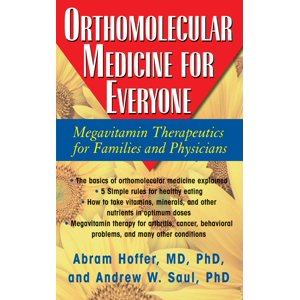 Orthomolecular Medicine for Everyone : Megavitamin Therapeutics for Families and Physicians